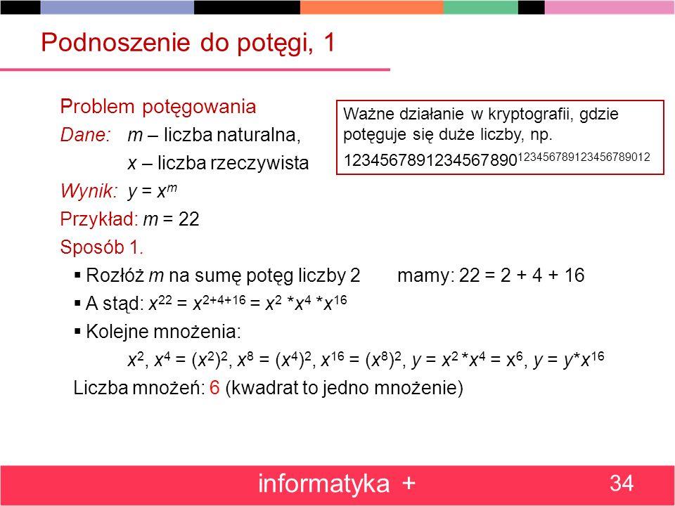 Podnoszenie do potęgi, 1 Problem potęgowania Dane: m – liczba naturalna, x – liczba rzeczywista Wynik: y = x m Przykład: m = 22 Sposób 1. Rozłóż m na