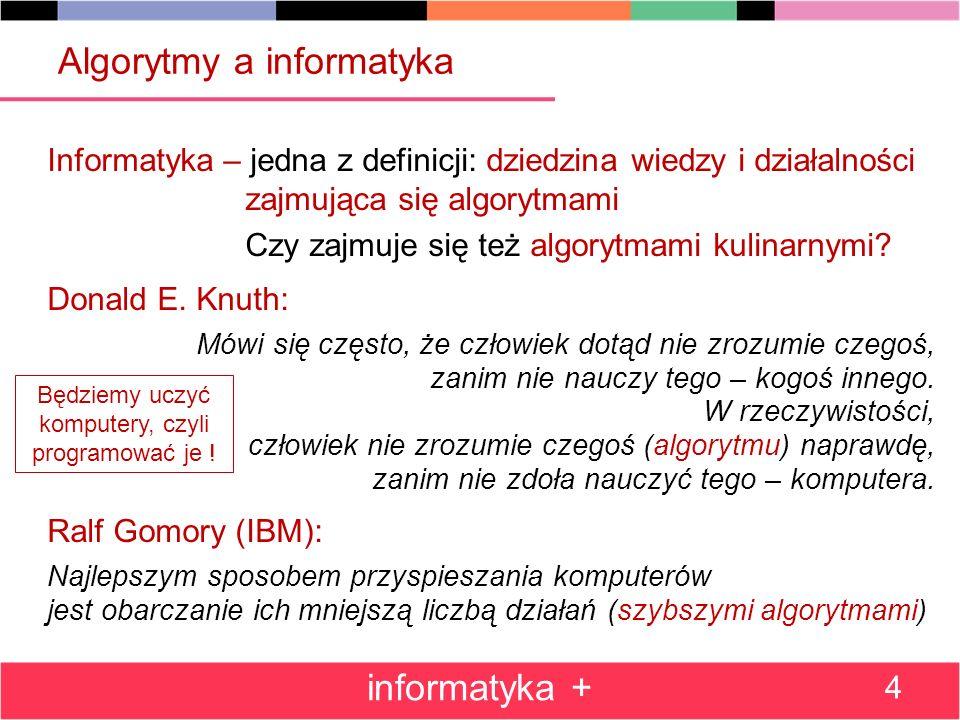 Algorytmy a informatyka Informatyka – jedna z definicji: dziedzina wiedzy i działalności zajmująca się algorytmami Czy zajmuje się też algorytmami kul