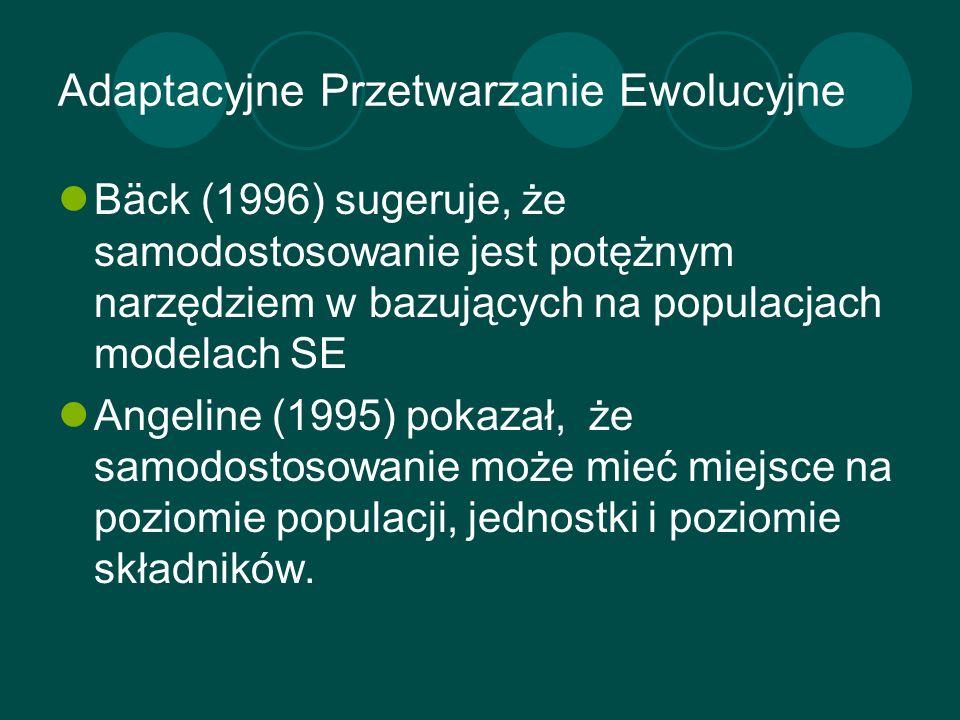 Adaptacyjne Przetwarzanie Ewolucyjne Bäck (1996) sugeruje, że samodostosowanie jest potężnym narzędziem w bazujących na populacjach modelach SE Angeli