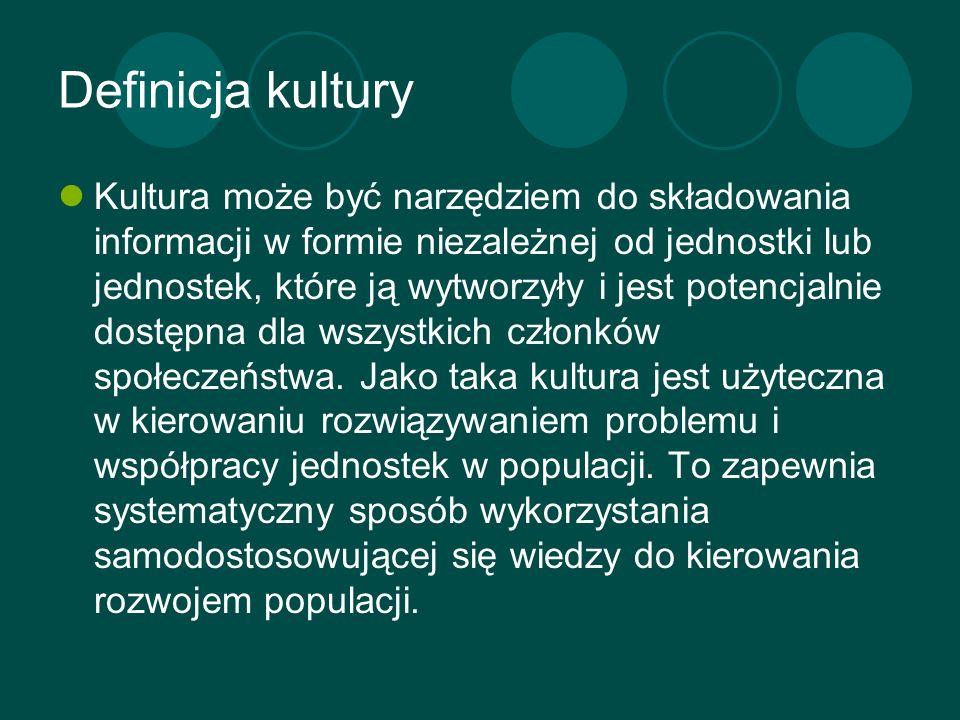 Definicja kultury Kultura może być narzędziem do składowania informacji w formie niezależnej od jednostki lub jednostek, które ją wytworzyły i jest po