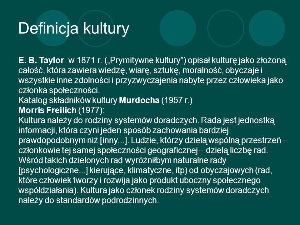 Definicja kultury E. B. Taylor w 1871 r. (Prymitywne kultury) opisał kulturę jako złożoną całość, która zawiera wiedzę, wiarę, sztukę, moralność, obyc