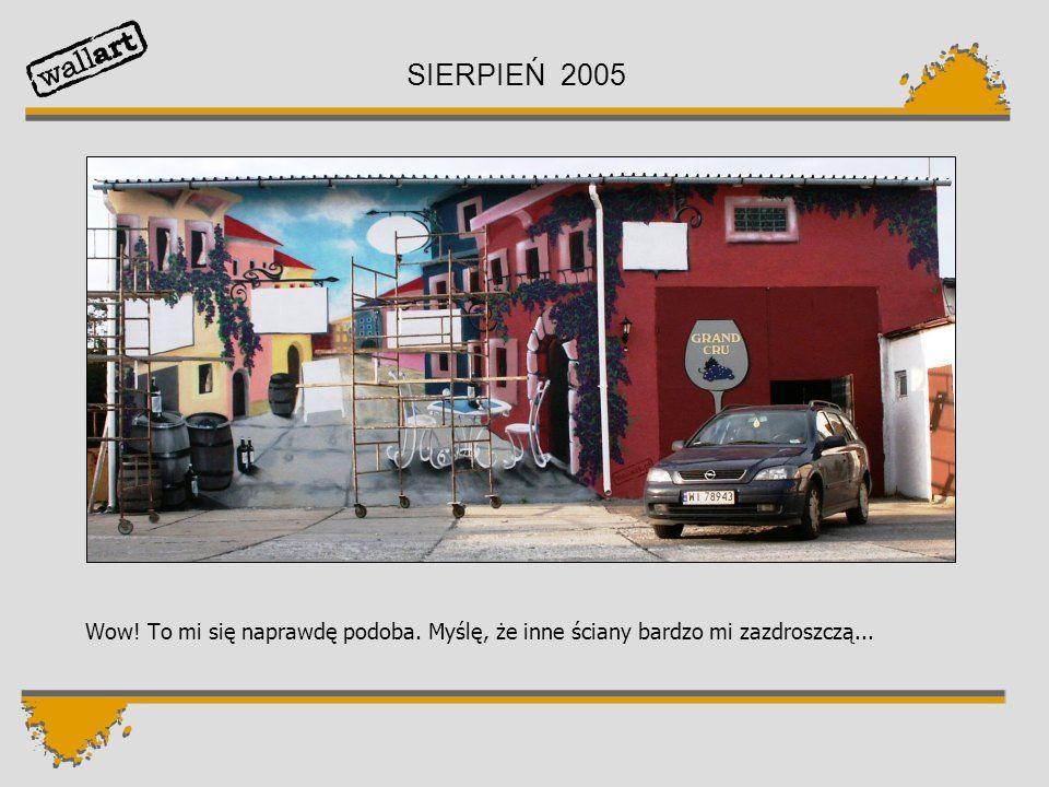 SIERPIEŃ 2005 Wow! To mi się naprawdę podoba. Myślę, że inne ściany bardzo mi zazdroszczą...