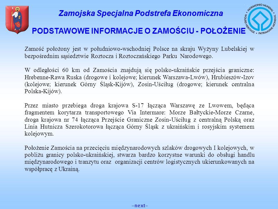 Zamojska Specjalna Podstrefa Ekonomiczna PODSTAWOWE INFORMACJE O ZAMOŚCIU - POŁOŻENIE -next- Zamość położony jest w południowo-wschodniej Polsce na sk