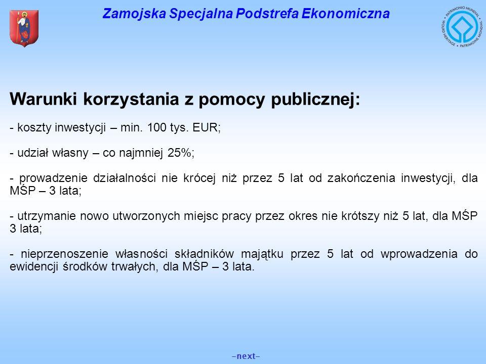 Zamojska Specjalna Podstrefa Ekonomiczna -next- Warunki korzystania z pomocy publicznej: - koszty inwestycji – min. 100 tys. EUR; - udział własny – co