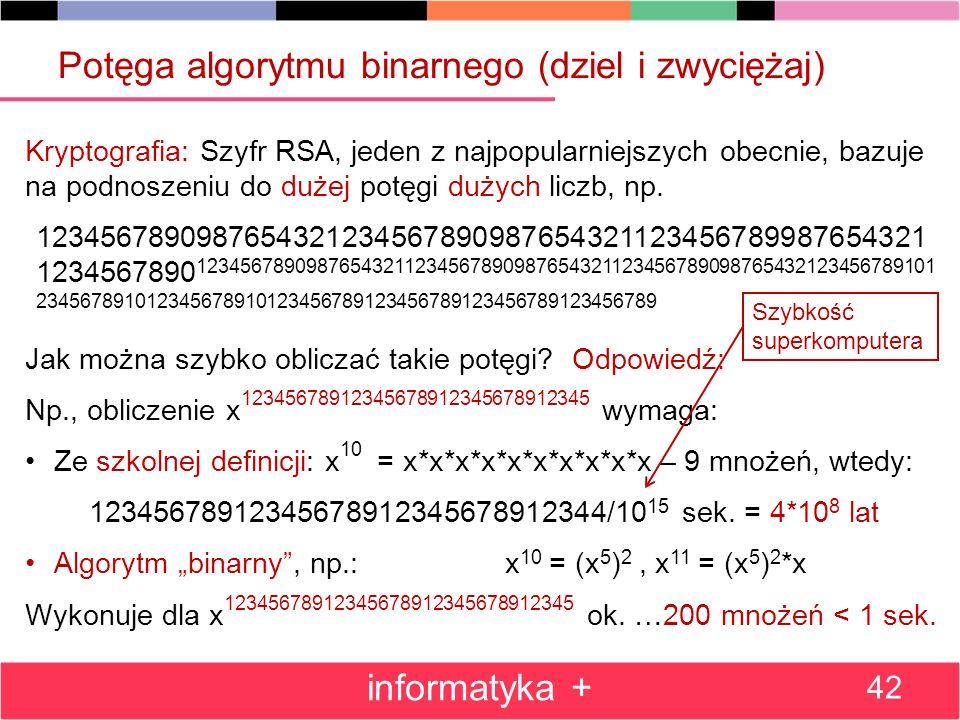 Potęga algorytmu binarnego (dziel i zwyciężaj) informatyka + 42 Kryptografia: Szyfr RSA, jeden z najpopularniejszych obecnie, bazuje na podnoszeniu do