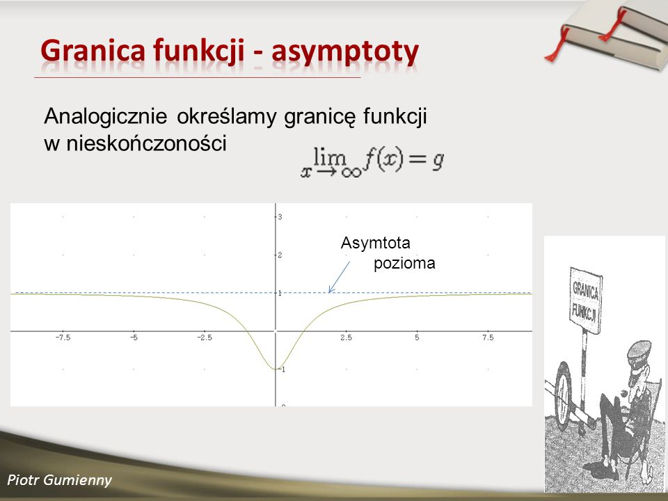 Piotr Gumienny Analogicznie określamy granicę funkcji w nieskończoności Asymtota pozioma