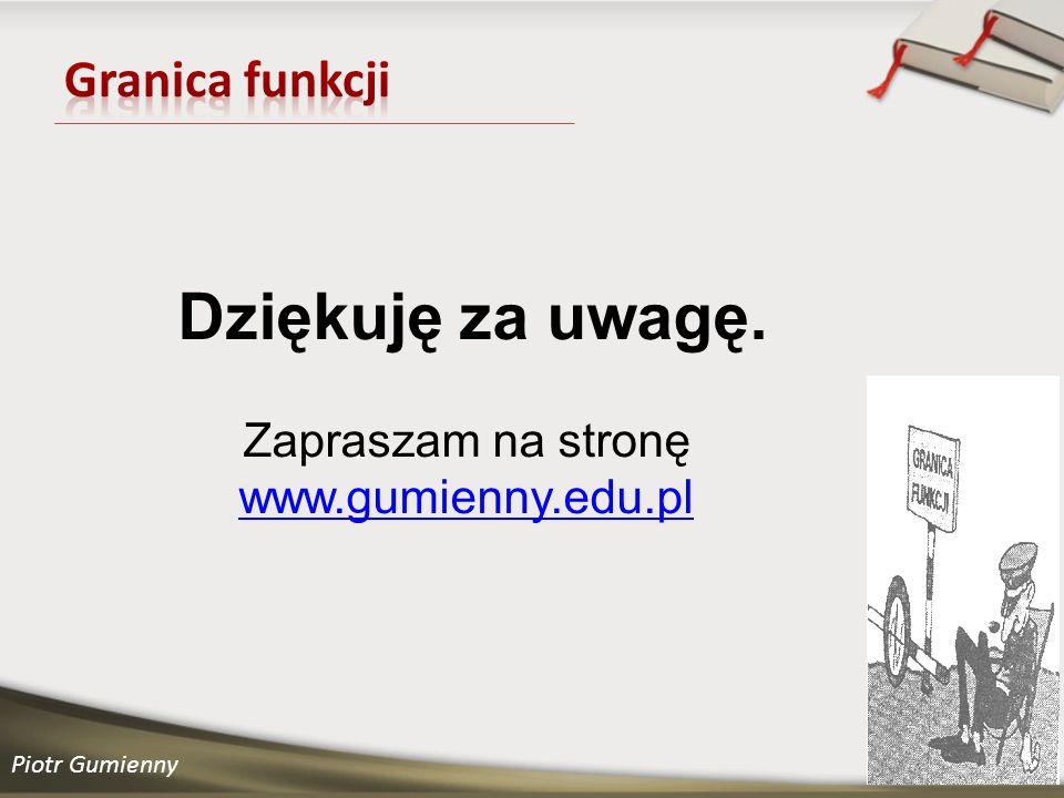 Piotr Gumienny Dziękuję za uwagę. Zapraszam na stronę www.gumienny.edu.plwww.gumienny.edu.pl