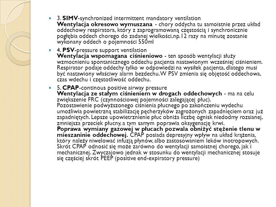 3. SIMV-synchronized intermittent mandatory ventilation Wentylacja okresowo wymuszana - chory oddycha tu samoistnie przez układ oddechowy respiratora,