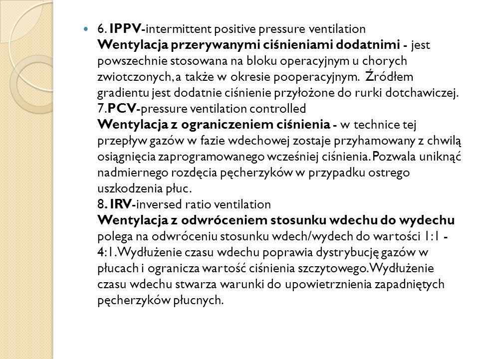 6. IPPV-intermittent positive pressure ventilation Wentylacja przerywanymi ciśnieniami dodatnimi - jest powszechnie stosowana na bloku operacyjnym u c