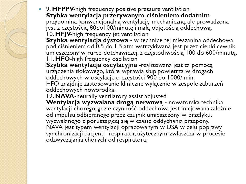 9. HFPPV-high frequency positive pressure ventilation Szybka wentylacja przerywanym ciśnieniem dodatnim przypomina konwencjonalną wentylację mechanicz