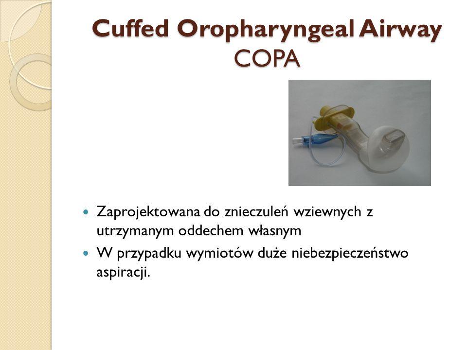 Cuffed Oropharyngeal Airway COPA Zaprojektowana do znieczuleń wziewnych z utrzymanym oddechem własnym W przypadku wymiotów duże niebezpieczeństwo aspi