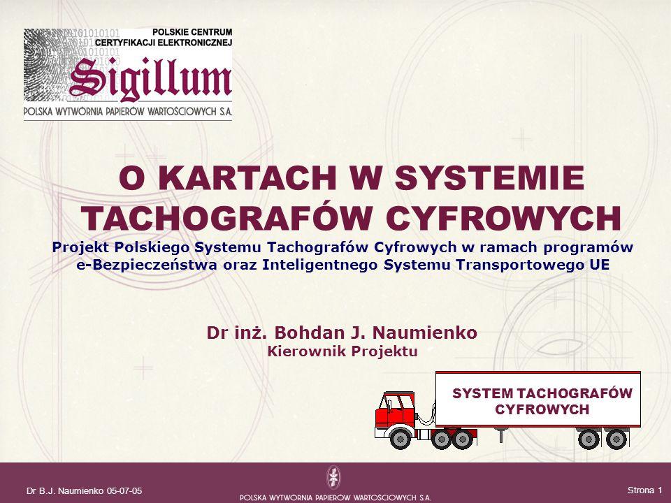 Dr B.J. Naumienko 05-07-05 Strona 1 Projekt Polskiego Systemu Tachografów Cyfrowych w ramach programów e-Bezpieczeństwa oraz Inteligentnego Systemu Tr