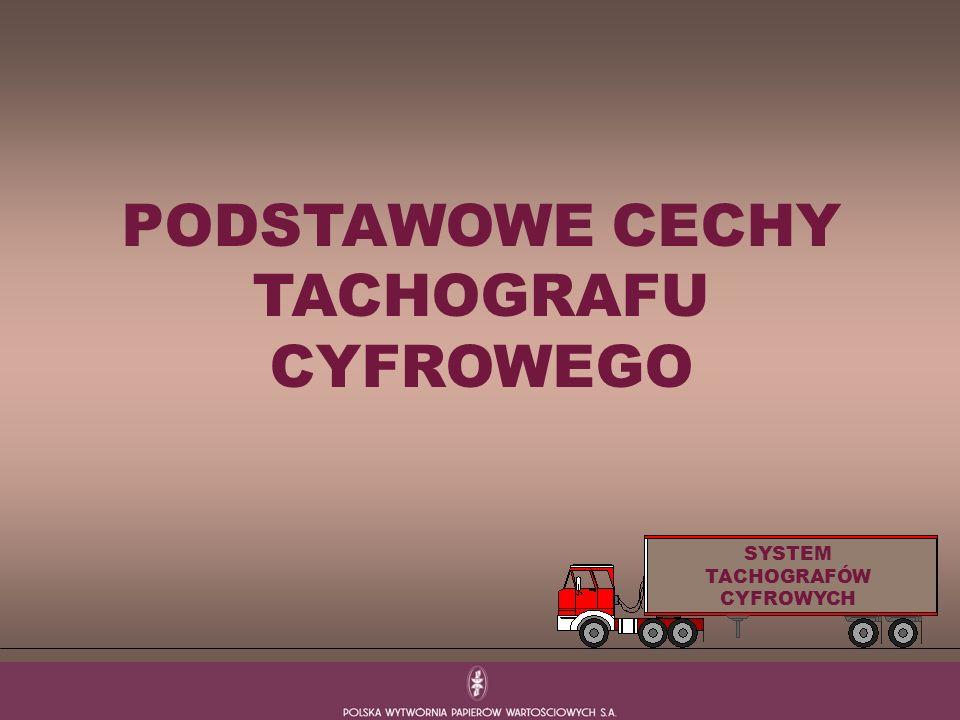PODSTAWOWE CECHY TACHOGRAFU CYFROWEGO SYSTEM TACHOGRAFÓW CYFROWYCH