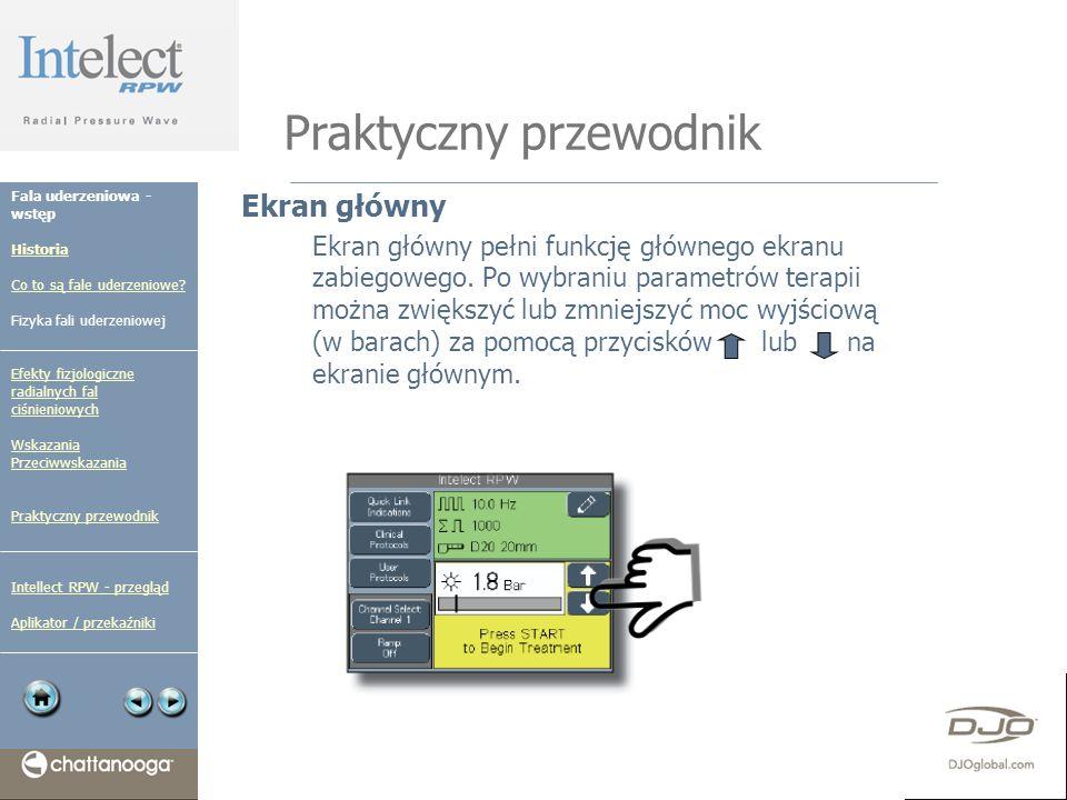 Praktyczny przewodnik Ekran główny Ekran główny pełni funkcję głównego ekranu zabiegowego. Po wybraniu parametrów terapii można zwiększyć lub zmniejsz