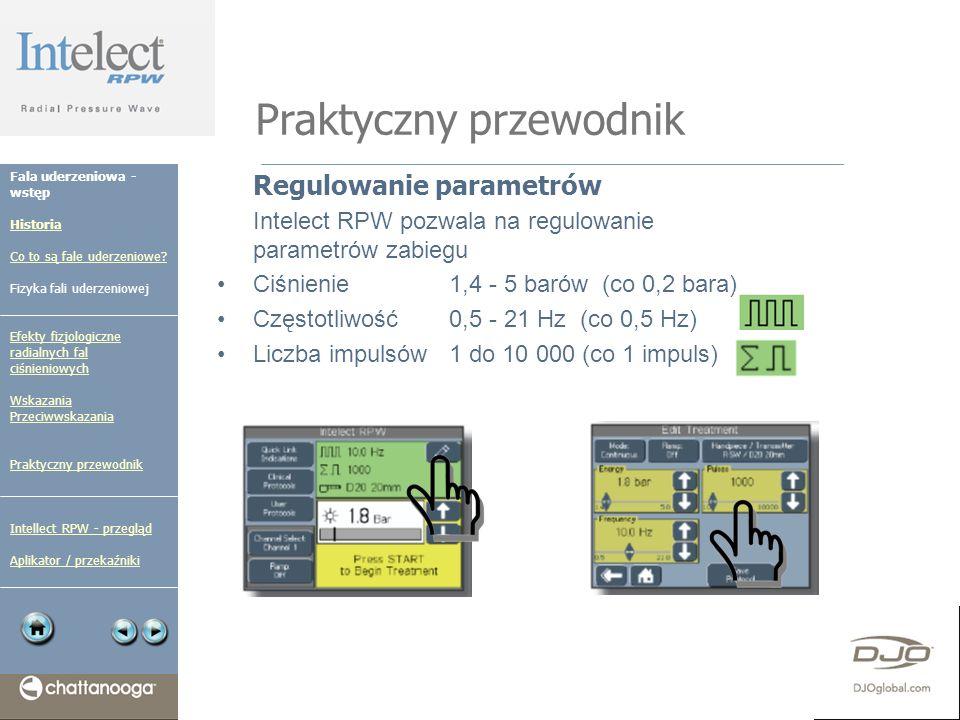 Praktyczny przewodnik Regulowanie parametrów Intelect RPW pozwala na regulowanie parametrów zabiegu Ciśnienie 1,4 - 5 barów (co 0,2 bara) Częstotliwoś