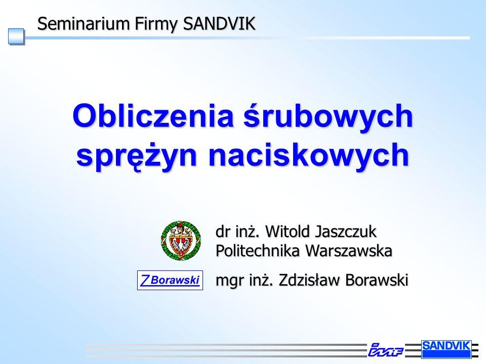 Seminarium Firmy SANDVIK Obliczenia śrubowych sprężyn naciskowych dr inż.