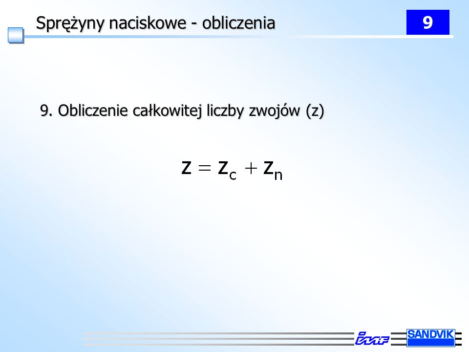 Sprężyny naciskowe - obliczenia 9 9. Obliczenie całkowitej liczby zwojów (z)