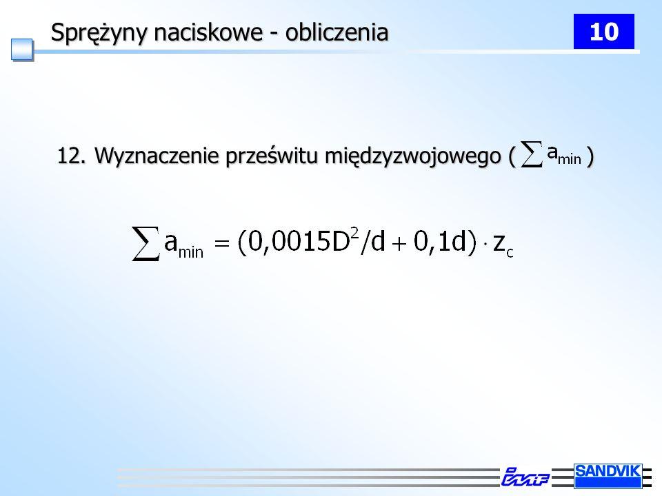 Sprężyny naciskowe - obliczenia 12. Wyznaczenie prześwitu międzyzwojowego ( ) 10