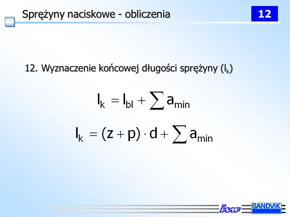 Sprężyny naciskowe - obliczenia 12 12. Wyznaczenie końcowej długości sprężyny (l k )