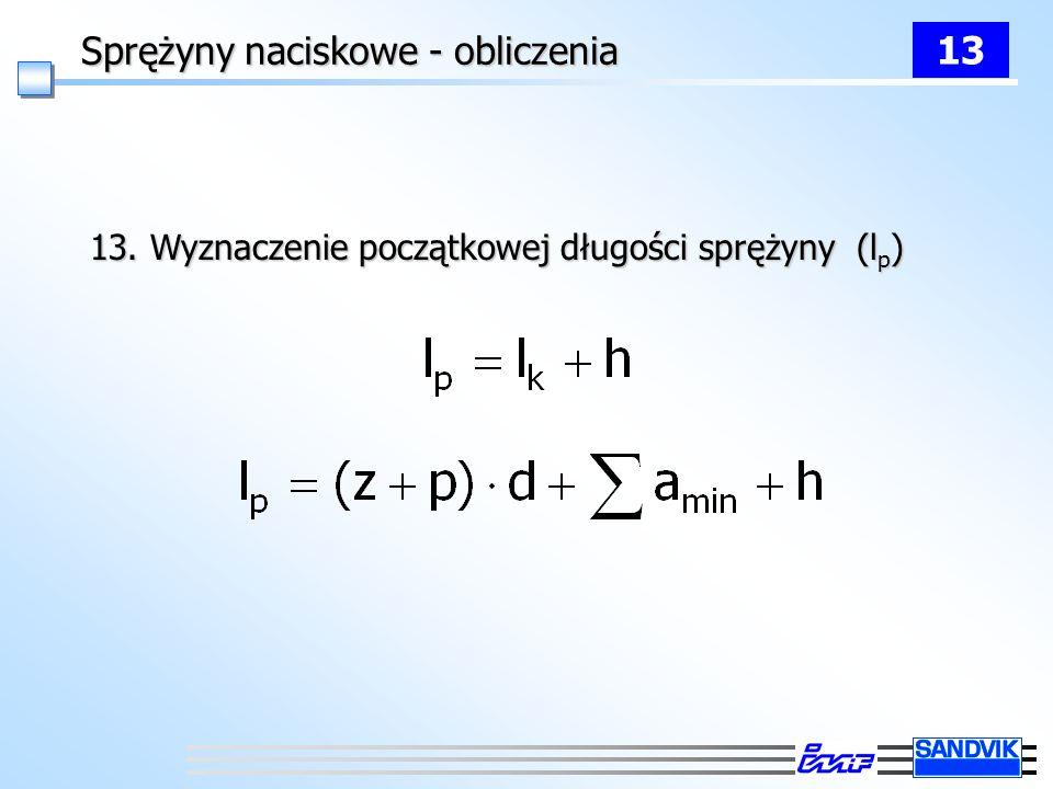 Sprężyny naciskowe - obliczenia 13 13. Wyznaczenie początkowej długości sprężyny (l p )