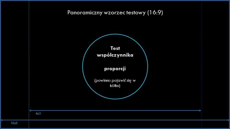 Panoramiczny wzorzec testowy (16:9) Test współczynnika proporcji (powinno pojawić się w kółku) 16x9 4x3