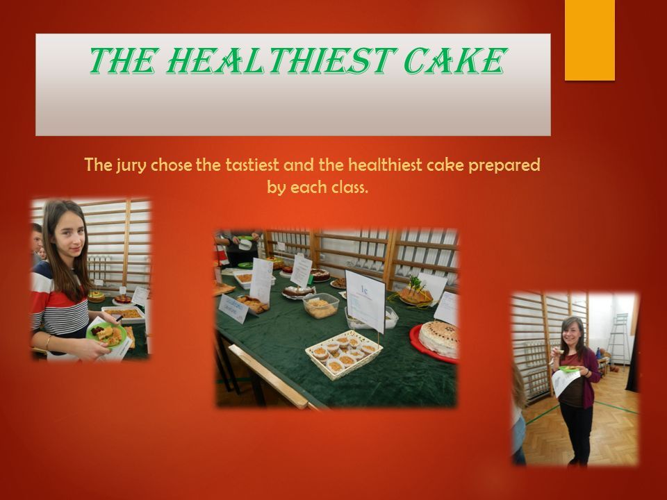 The healthiest Cake The jury chose the tastiest and the healthiest cake prepared by each class.