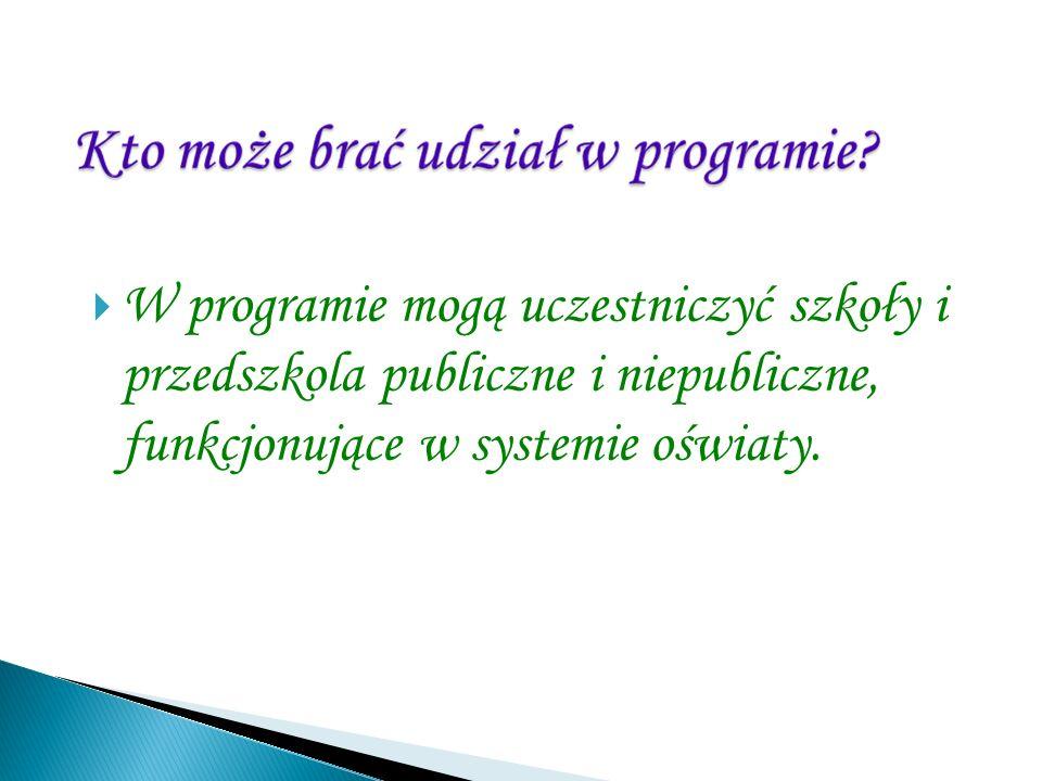 W programie mogą uczestniczyć szkoły i przedszkola publiczne i niepubliczne, funkcjonujące w systemie oświaty.