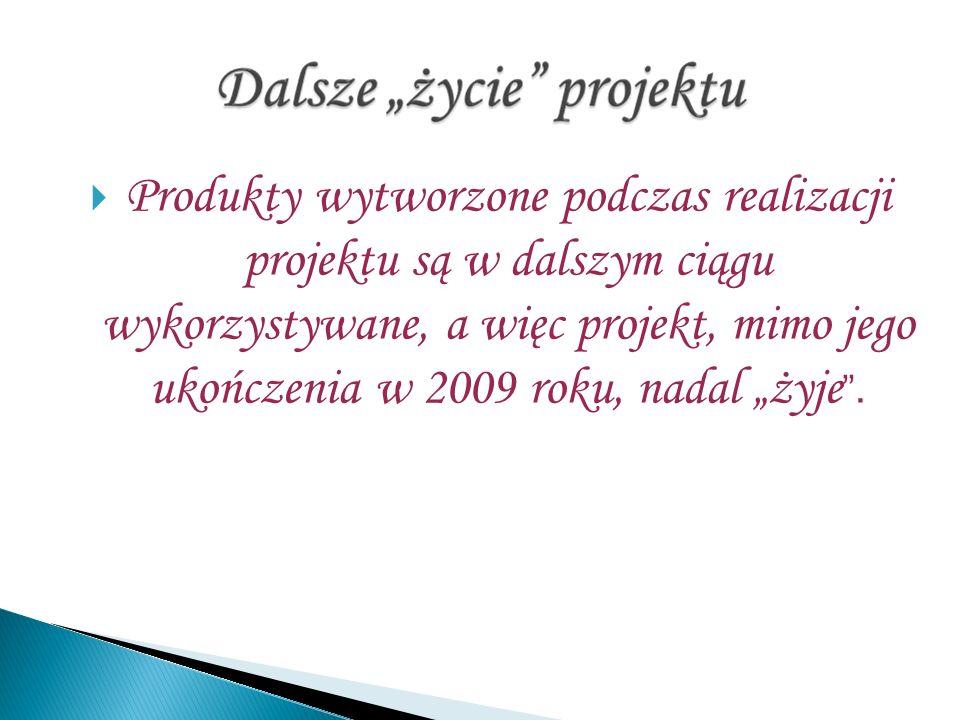 Produkty wytworzone podczas realizacji projektu są w dalszym ciągu wykorzystywane, a więc projekt, mimo jego ukończenia w 2009 roku, nadal żyje.