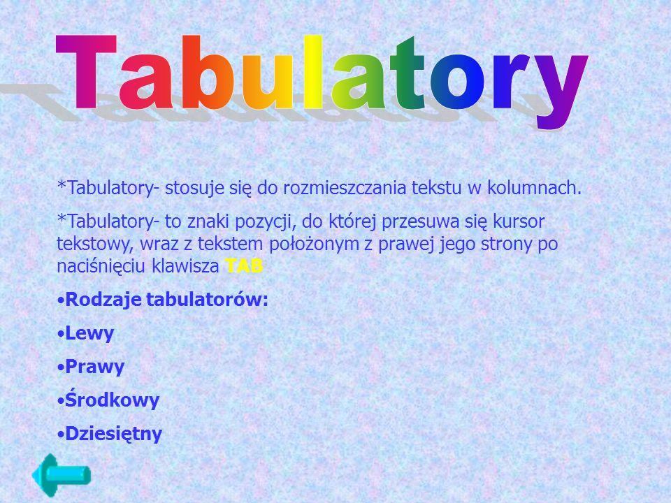 *Tabulatory- stosuje się do rozmieszczania tekstu w kolumnach. *Tabulatory- to znaki pozycji, do której przesuwa się kursor tekstowy, wraz z tekstem p