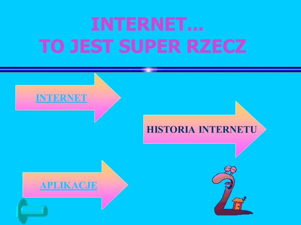 INTERNET... TO JEST SUPER RZECZ INTERNET HISTORIA INTERNETU APLIKACJE