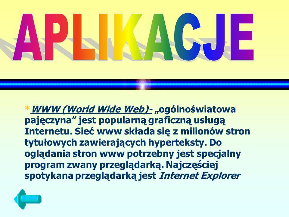 *WWW (World Wide Web)- ogólnoświatowa pajęczyna jest popularną graficzną usługą Internetu. Sieć www składa się z milionów stron tytułowych zawierający