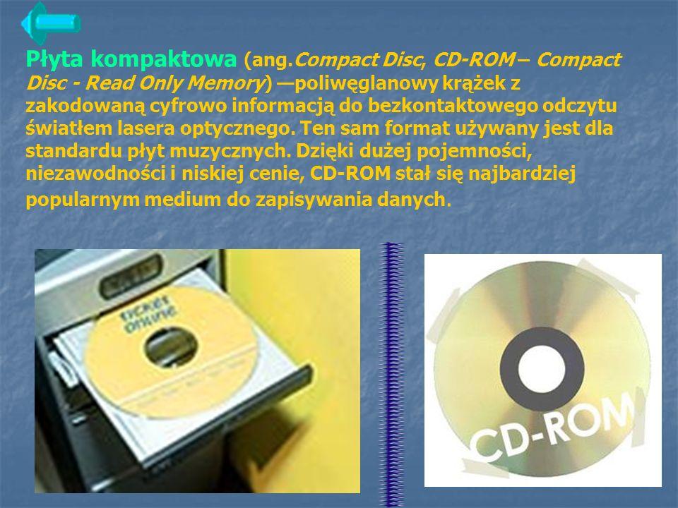 Płyta kompaktowa (ang.Compact Disc, CD-ROM – Compact Disc - Read Only Memory) poliwęglanowy krążek z zakodowaną cyfrowo informacją do bezkontaktowego