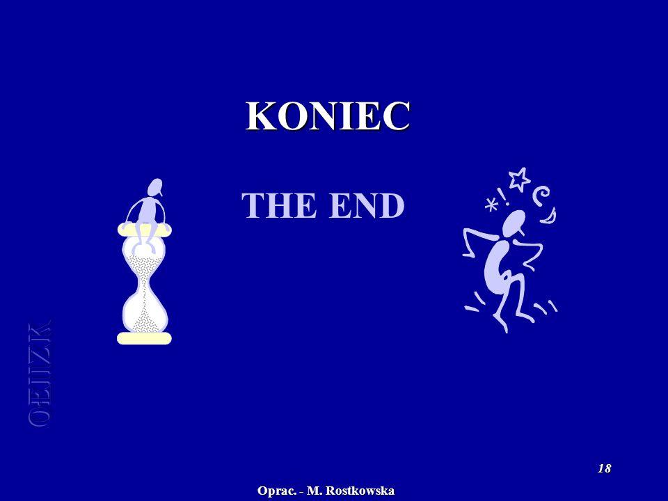 Oprac. - M. Rostkowska 18 KONIEC THE END