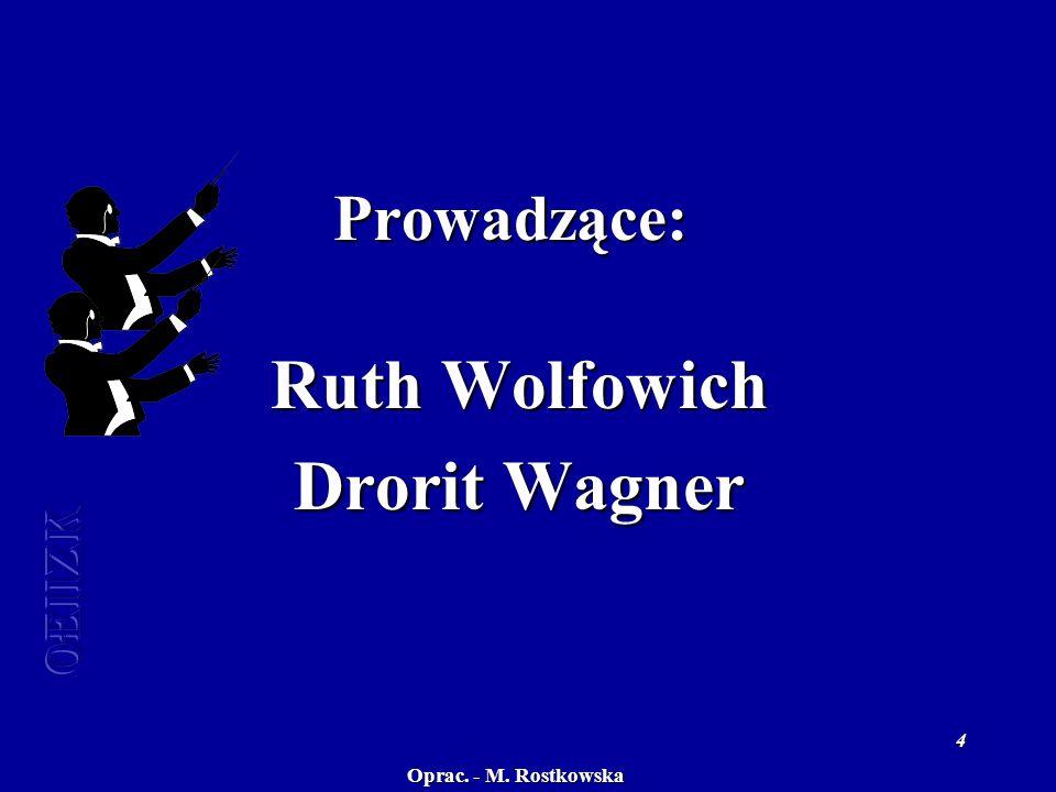 Oprac. - M. Rostkowska 4 Prowadzące: Ruth Wolfowich Drorit Wagner