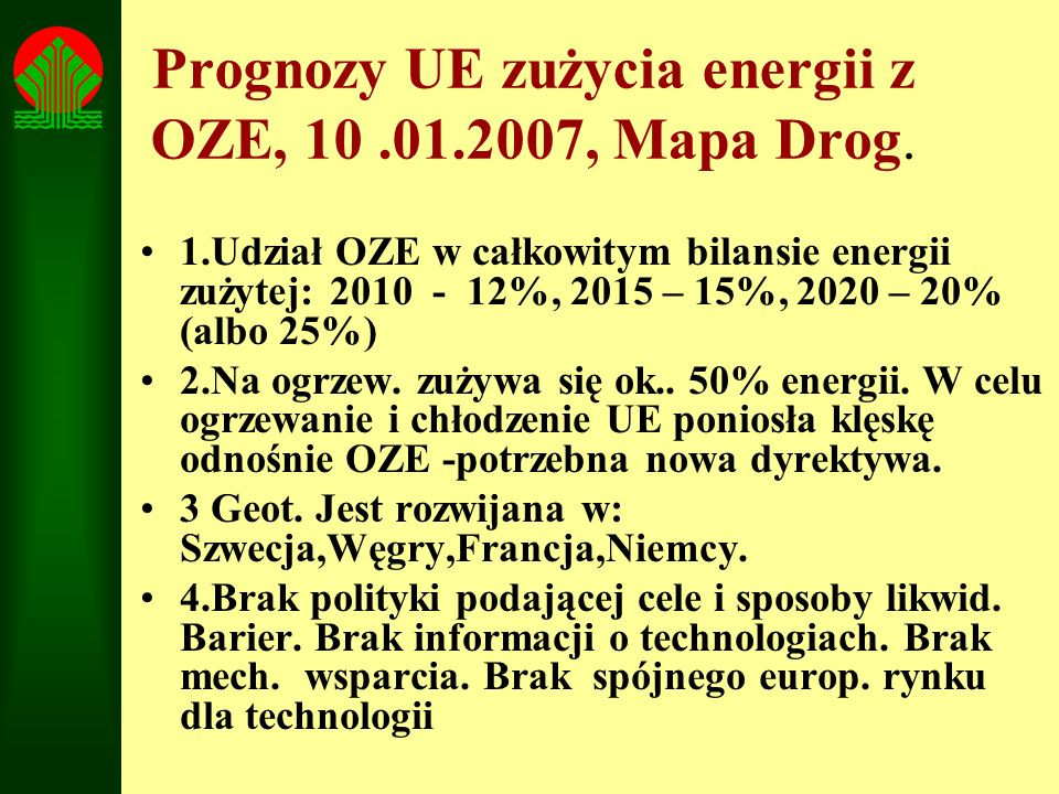 Prognozy UE zużycia energii z OZE, 10.01.2007, Mapa Drog. 1.Udział OZE w całkowitym bilansie energii zużytej: 2010 - 12%, 2015 – 15%, 2020 – 20% (albo