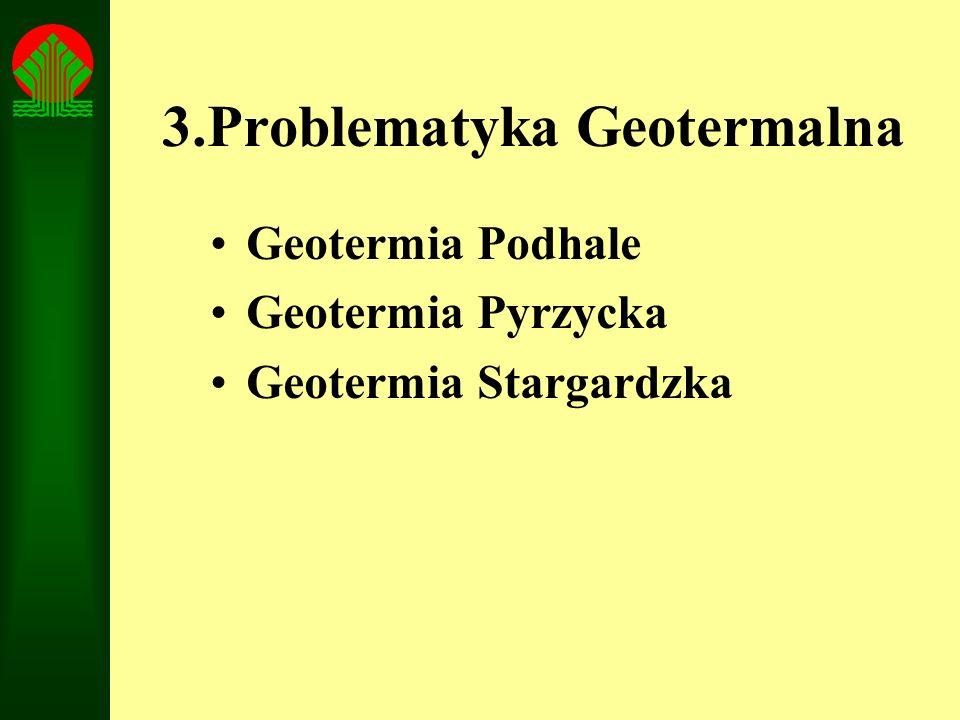 3.Problematyka Geotermalna Geotermia Podhale Geotermia Pyrzycka Geotermia Stargardzka