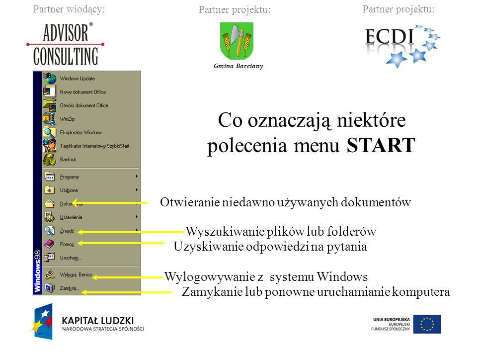 Partner wiodący:Partner projektu: Gmina Barciany Zamykanie lub ponowne uruchamianie komputera Wylogowywanie z systemu Windows Uzyskiwanie odpowiedzi na pytania Wyszukiwanie plików lub folderów Otwieranie niedawno używanych dokumentów Co oznaczają niektóre polecenia menu START