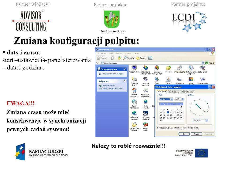 Partner wiodący:Partner projektu: Gmina Barciany Zmiana konfiguracji pulpitu: daty i czasu: start –ustawienia- panel sterowania – data i godzina.