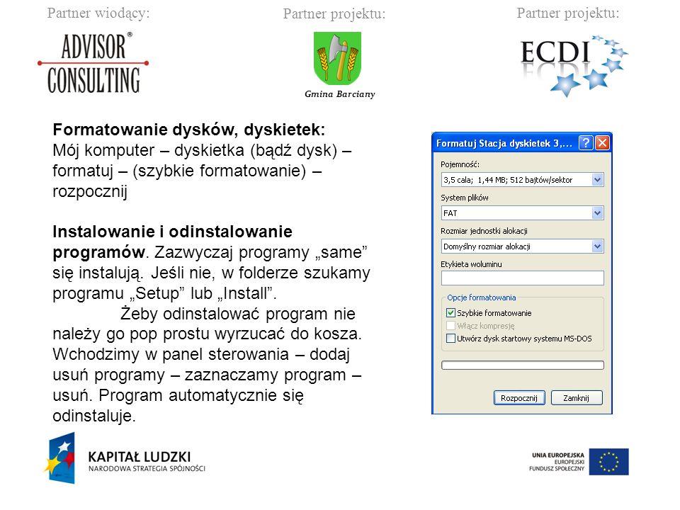 Partner wiodący:Partner projektu: Gmina Barciany Formatowanie dysków, dyskietek: Mój komputer – dyskietka (bądź dysk) – formatuj – (szybkie formatowanie) – rozpocznij Instalowanie i odinstalowanie programów.