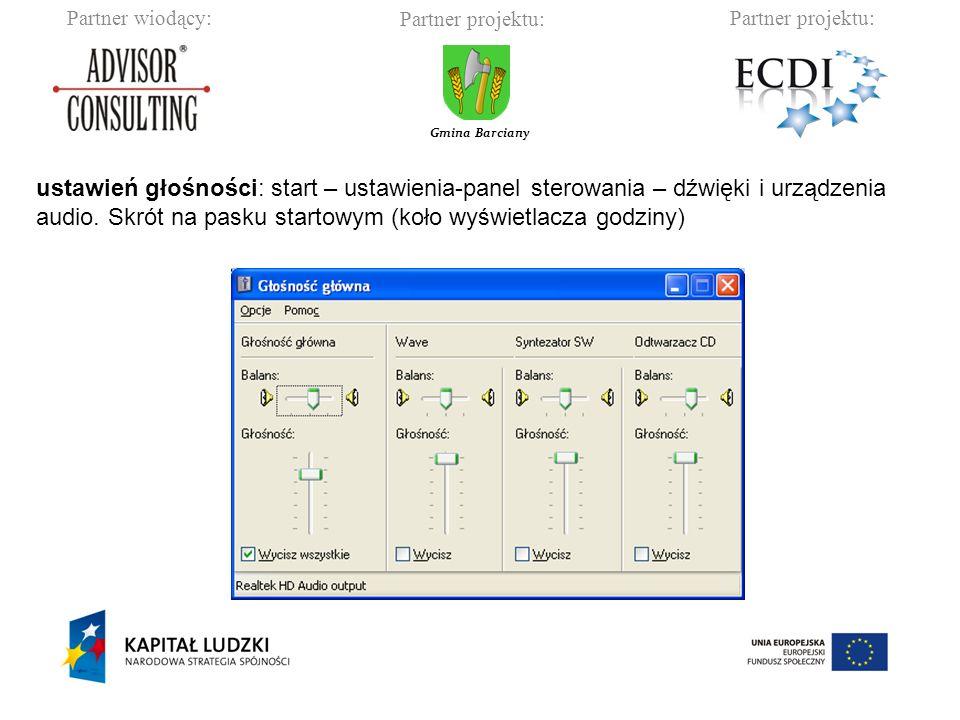 Partner wiodący:Partner projektu: Gmina Barciany ustawień głośności: start – ustawienia-panel sterowania – dźwięki i urządzenia audio.