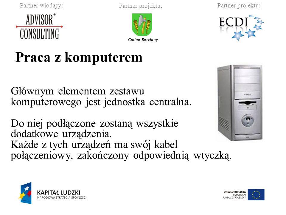 Partner wiodący:Partner projektu: Gmina Barciany Praca z komputerem Głównym elementem zestawu komputerowego jest jednostka centralna.