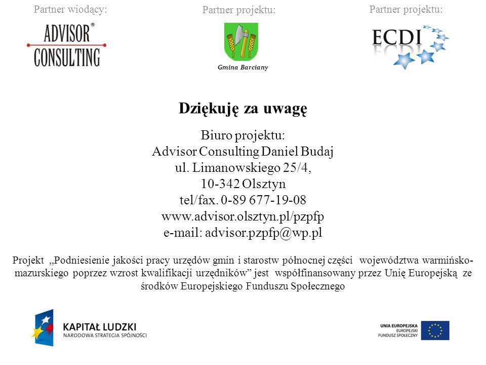 Partner wiodący:Partner projektu: Gmina Barciany Dziękuję za uwagę Biuro projektu: Advisor Consulting Daniel Budaj ul.