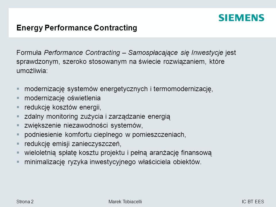 IC BT EES Marek TobiacelliStrona 2 Energy Performance Contracting Formuła Performance Contracting – Samospłacające się Inwestycje jest sprawdzonym, sz