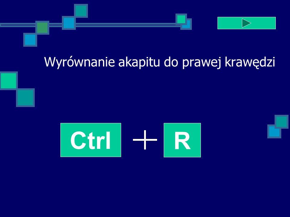 Wyrównanie akapitu do prawej krawędzi Ctrl R