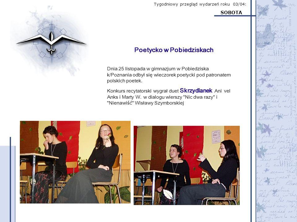 Tygodniowy przegląd wydarzeń roku 03/04: SOBOTA Dnia 25 listopada w gimnazjum w Pobiedziska k/Poznania odbył się wieczorek poetycki pod patronatem pol