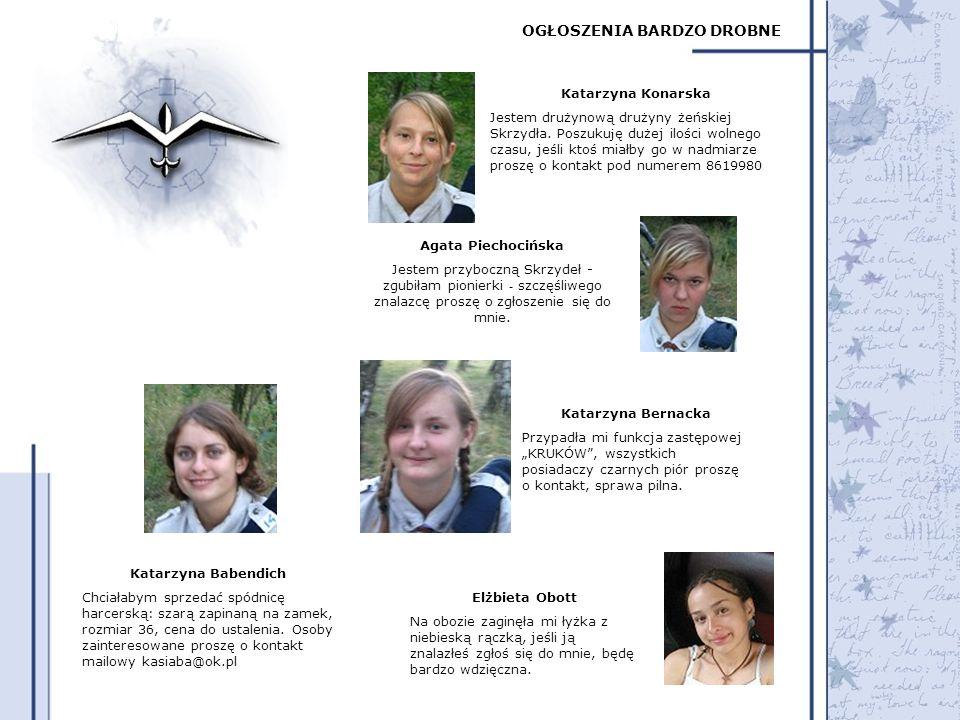 OGŁOSZENIA BARDZO DROBNE Katarzyna Konarska Jestem drużynową drużyny żeńskiej Skrzydła. Poszuku j ę dużej ilości wolnego czasu, jeśli ktoś miałby go w