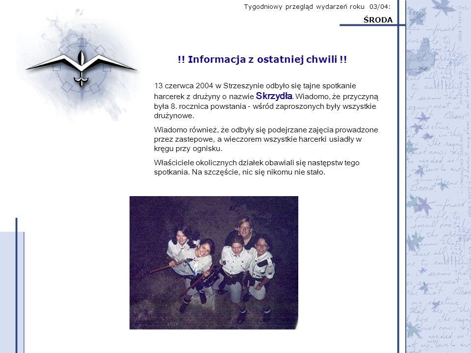 Tygodniowy przegląd wydarzeń roku 03/04: ŚRODA !! Informacja z ostatniej chwili !! 13 czerwca 2004 w Strzeszynie odbyło się tajne spotkanie harcerek z