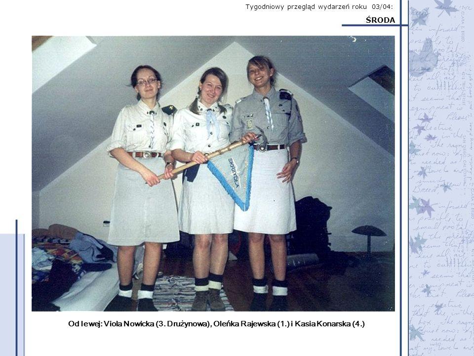 Tygodniowy przegląd wydarzeń roku 03/04: ŚRODA Od lewej: Viola Nowicka (3. Drużynowa), Oleńka Rajewska (1.) i Kasia Konarska (4.)