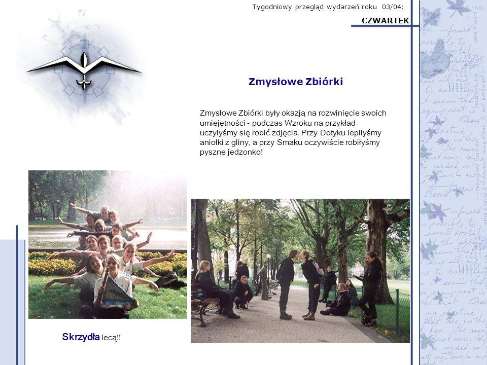 Tygodniowy przegląd wydarzeń roku 03/04: CZWARTEK Zmysłowe Zbiórki Zmysłowe Zbiórki były okazją na rozwinięcie swoich umiejętności - podczas Wzroku na