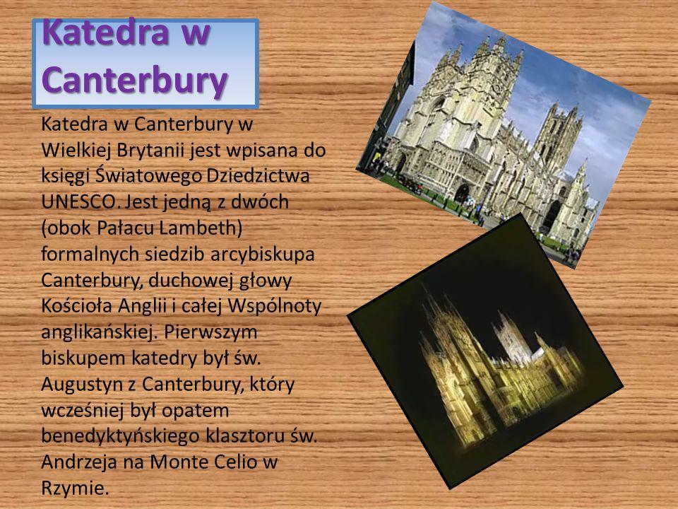 Katedra w Canterbury Katedra w Canterbury w Wielkiej Brytanii jest wpisana do księgi Światowego Dziedzictwa UNESCO. Jest jedną z dwóch (obok Pałacu La